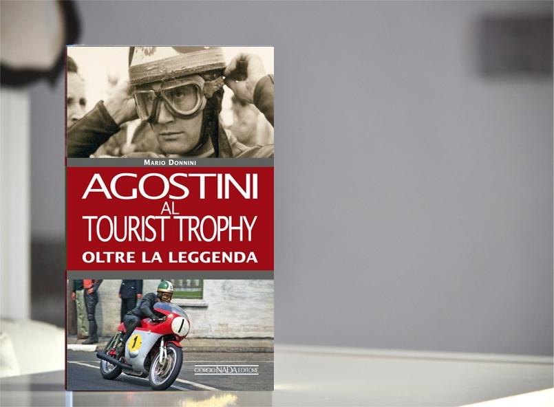 Libri   Agostini al Tourist Trophy, l'incontro tra due miti